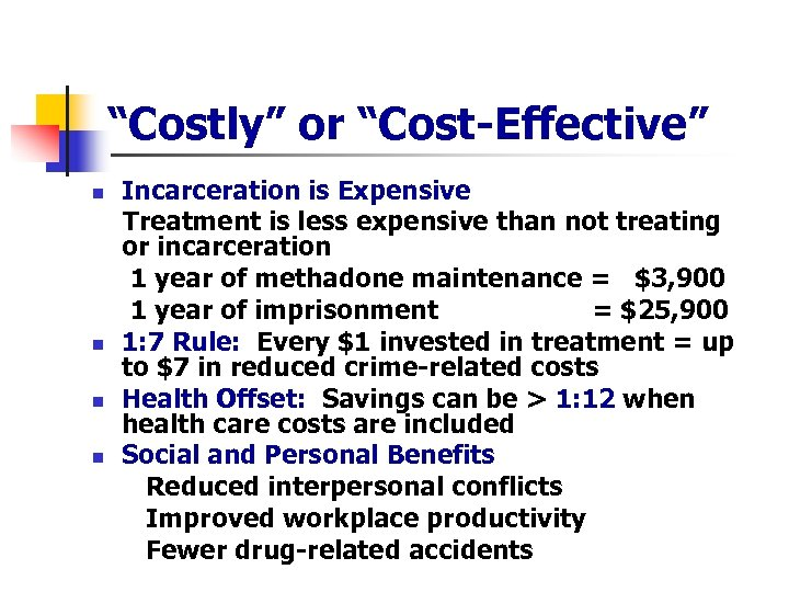 """""""Costly"""" or """"Cost-Effective"""" n n Incarceration is Expensive Treatment is less expensive than not"""