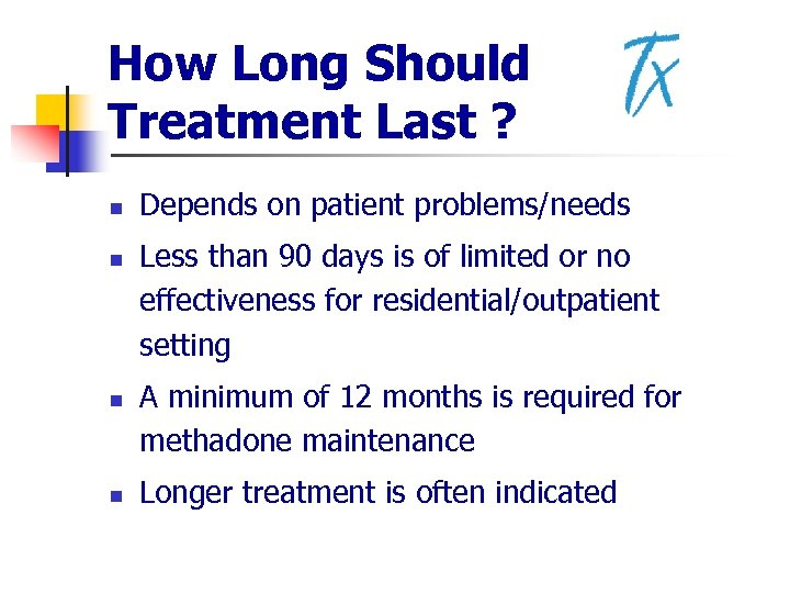 How Long Should Treatment Last ? n n Depends on patient problems/needs Less than