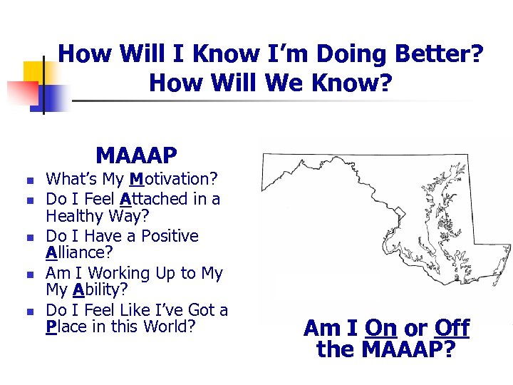 How Will I Know I'm Doing Better? How Will We Know? MAAAP n n