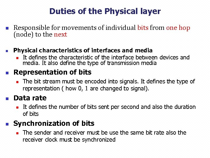 Duties of the Physical layer n n n Responsible for movements of individual bits
