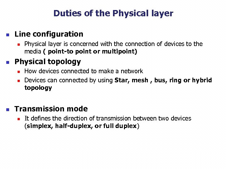 Duties of the Physical layer n Line configuration n n Physical topology n n