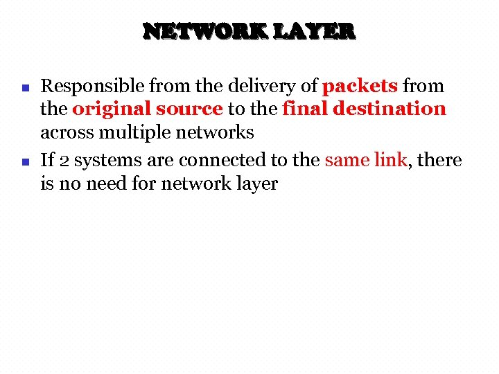 NETWORK LAYER n n Responsible from the delivery of packets from the original source