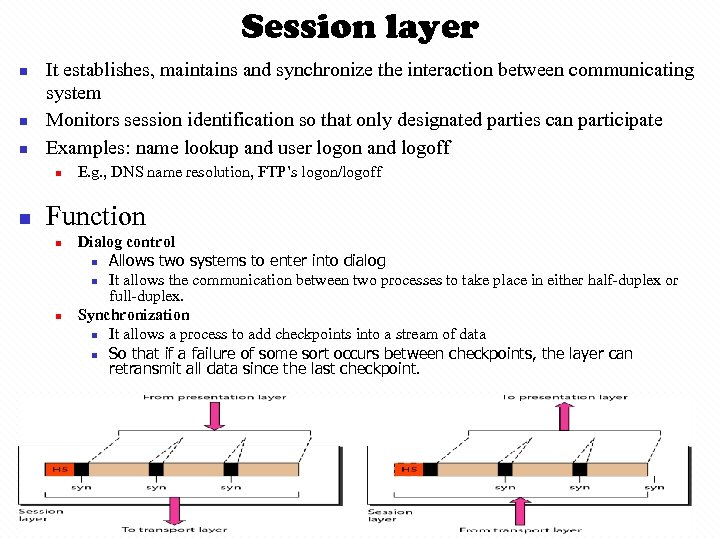 Session layer n n n It establishes, maintains and synchronize the interaction between communicating