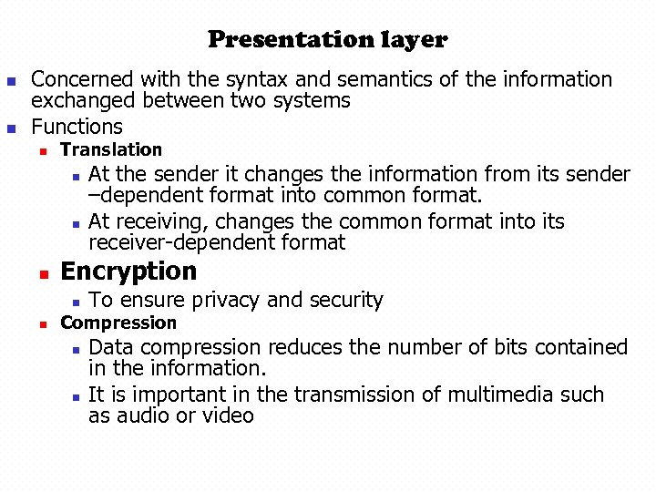 Presentation layer n n Concerned with the syntax and semantics of the information exchanged
