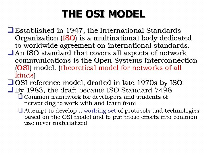 THE OSI MODEL q Established in 1947, the International Standards Organization (ISO) is a