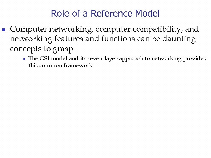 Role of a Reference Model n Computer networking, computer compatibility, and networking features and