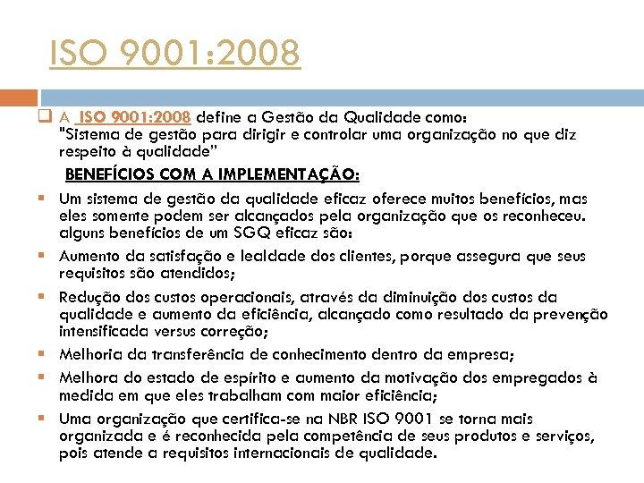 ISO 9001: 2008 q A ISO 9001: 2008 define a Gestão da Qualidade como: