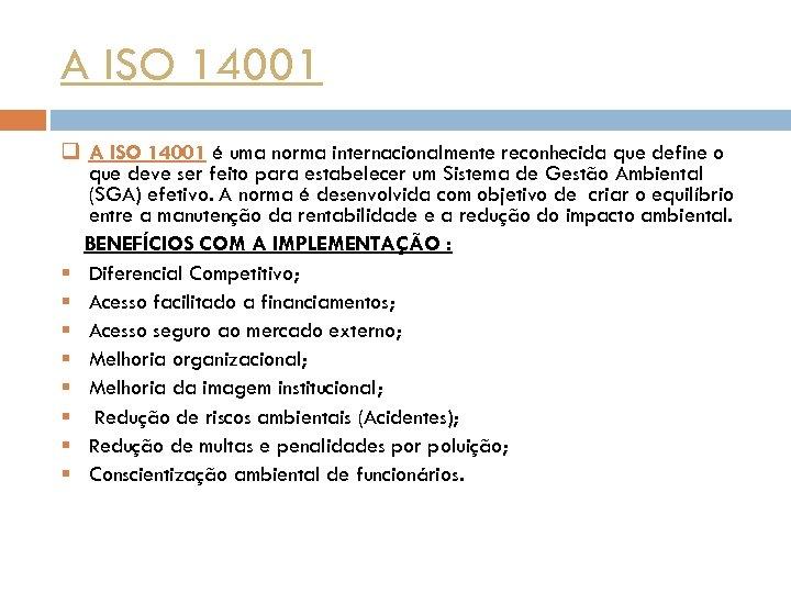 A ISO 14001 q A ISO 14001 é uma norma internacionalmente reconhecida que define