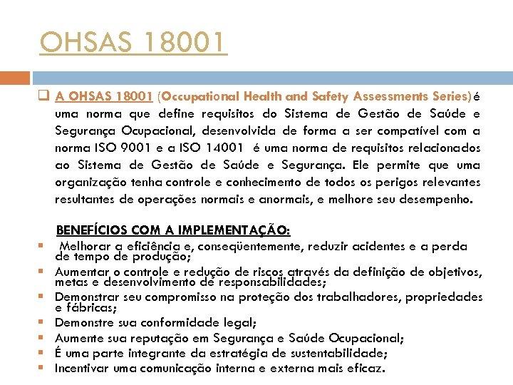 OHSAS 18001 q A OHSAS 18001 (Occupational Health and Safety Assessments Series) é uma