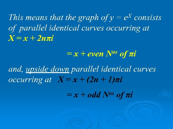 This means that the graph of y = e. X consists of parallel identical