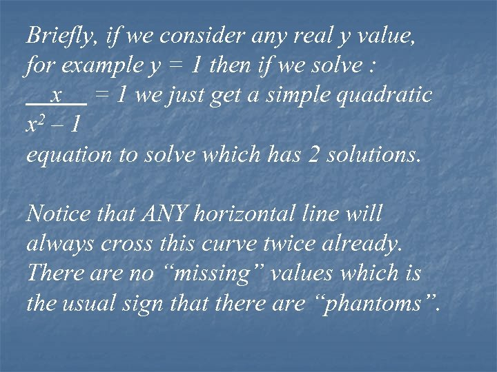 Briefly, if we consider any real y value, for example y = 1 then