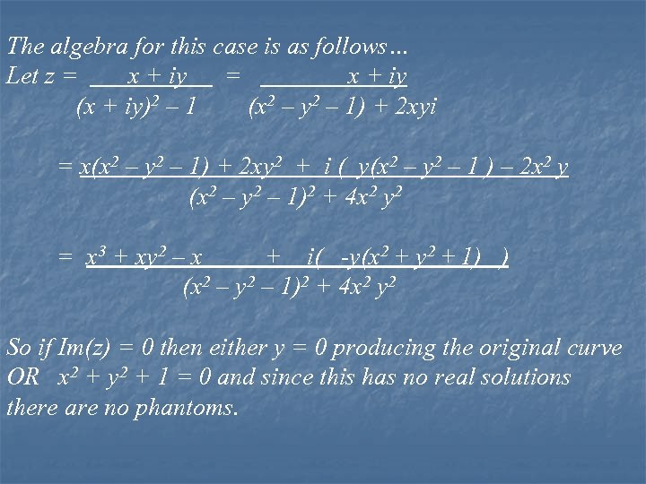 The algebra for this case is as follows… Let z = x + iy