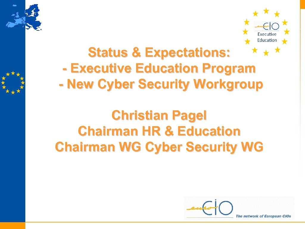 Status & Expectations: - Executive Education Program - New Cyber Security Workgroup Christian Pagel