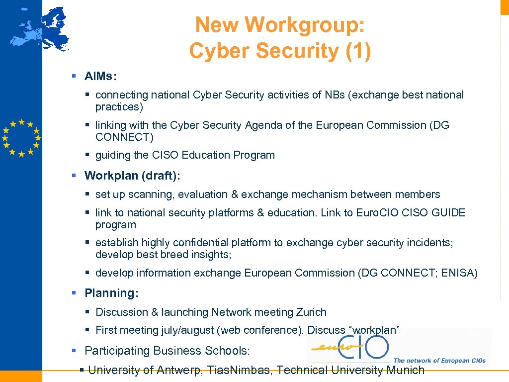 New Workgroup: Cyber Security (1) § AIMs: § connecting national Cyber Security activities of