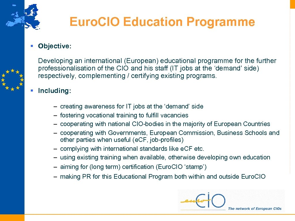 Euro. CIO Education Programme § Objective: Developing an international (European) educational programme for the
