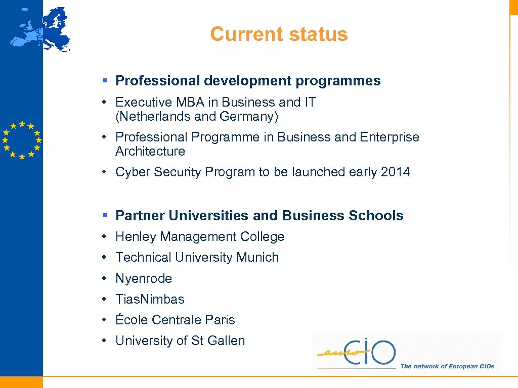Current status § Professional development programmes • Executive MBA in Business and IT (Netherlands