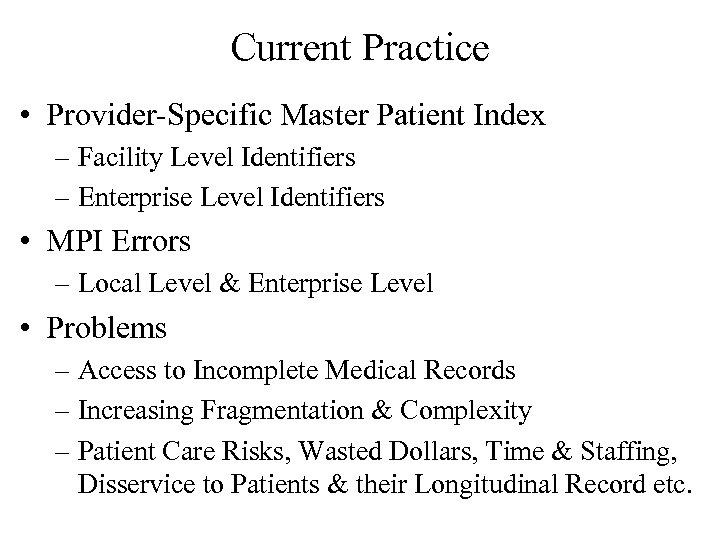 Current Practice • Provider-Specific Master Patient Index – Facility Level Identifiers – Enterprise Level