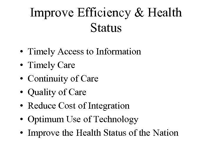 Improve Efficiency & Health Status • • Timely Access to Information Timely Care Continuity