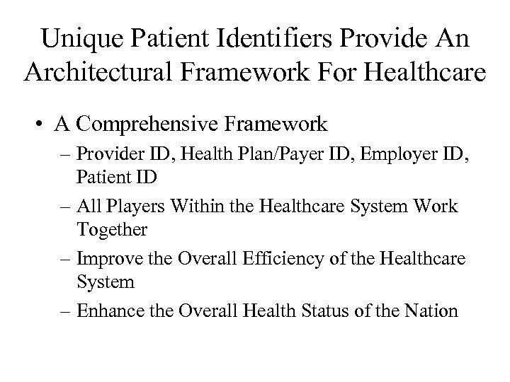 Unique Patient Identifiers Provide An Architectural Framework For Healthcare • A Comprehensive Framework –