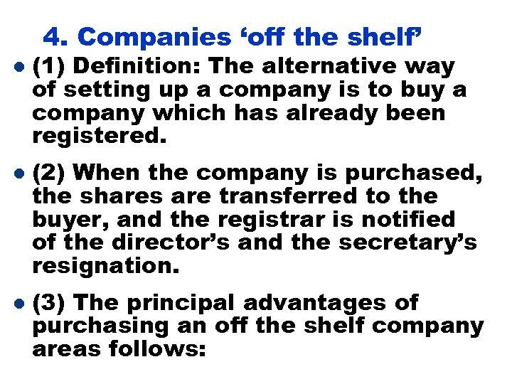4. Companies 'off the shelf' l l l (1) Definition: The alternative way of