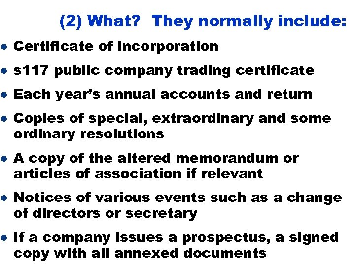 (2) What? They normally include: l Certificate of incorporation l s 117 public company
