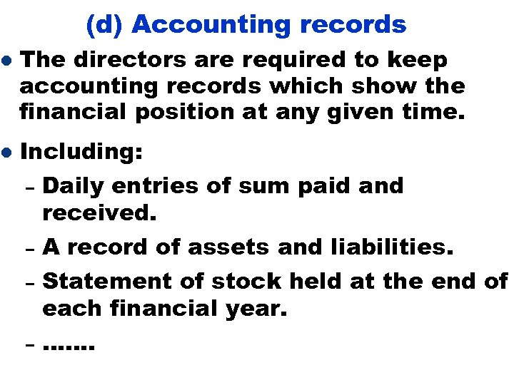 l l (d) Accounting records The directors are required to keep accounting records which