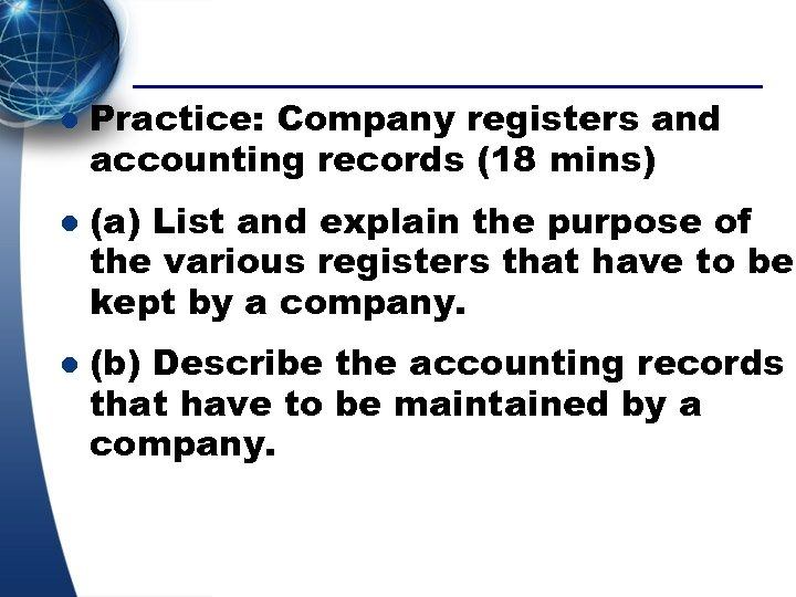 l l l Practice: Company registers and accounting records (18 mins) (a) List and