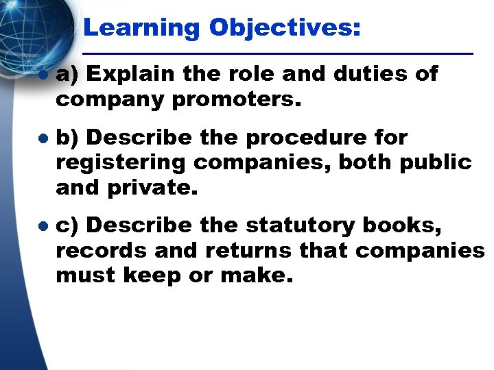Learning Objectives: l l l a) Explain the role and duties of company promoters.