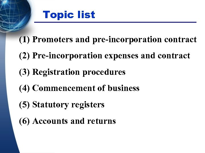 Topic list (1) Promoters and pre-incorporation contract (2) Pre-incorporation expenses and contract (3) Registration