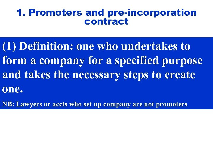 1. Promoters and pre-incorporation contract (1) Definition: one who undertakes to form a company