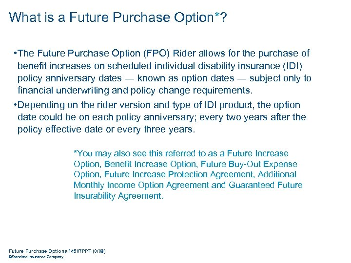 What is a Future Purchase Option*? • The Future Purchase Option (FPO) Rider allows