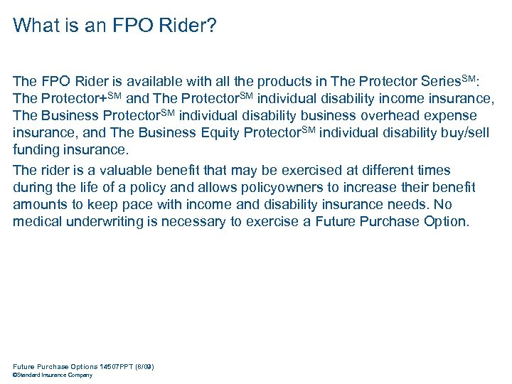 What is an FPO Rider? The FPO Rider is available with all the products