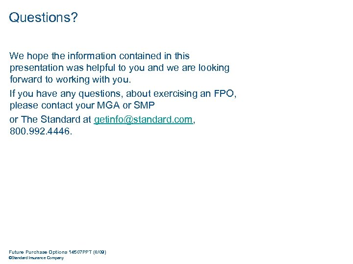Questions? We hope the information contained in this presentation was helpful to you and