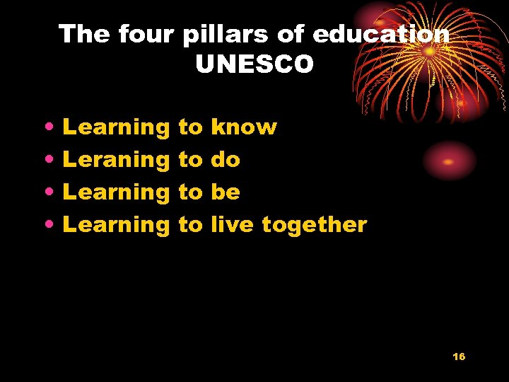 The four pillars of education UNESCO • • Learning Leraning Learning to to know