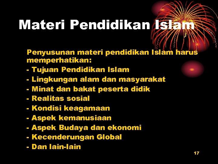 Materi Pendidikan Islam Penyusunan materi pendidikan Islam harus memperhatikan: - Tujuan Pendidikan Islam -