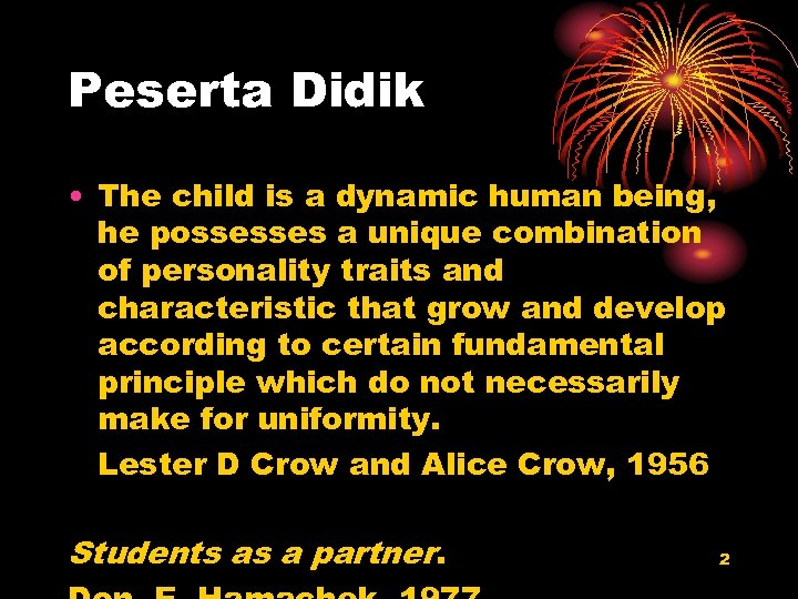 Peserta Didik • The child is a dynamic human being, he possesses a unique