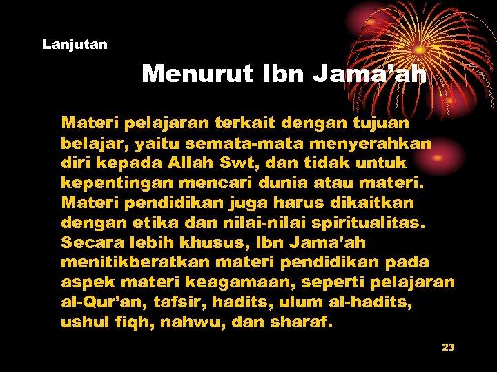 Lanjutan Menurut Ibn Jama'ah Materi pelajaran terkait dengan tujuan belajar, yaitu semata-mata menyerahkan diri
