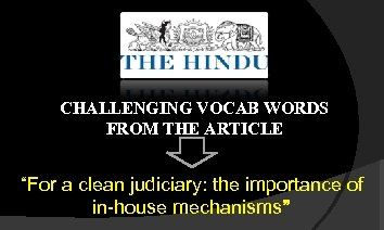 "CHALLENGING VOCAB WORDS FROM THE ARTICLE ""For a clean judiciary: the importance of in-house"