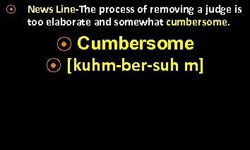 ⦿ News Line-The process of removing a judge is too elaborate and somewhat cumbersome.