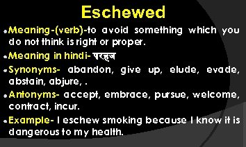 Eschewed Meaning-(verb)-to avoid something which you do not think is right or proper. Meaning