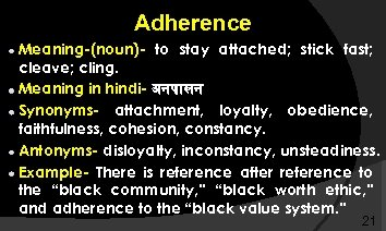 Adherence Meaning-(noun)- to stay attached; stick fast; cleave; cling. Meaning in hindi- अनप लन