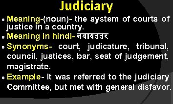 Judiciary Meaning-(noun)- the system of courts of justice in a country. Meaning in hindi-