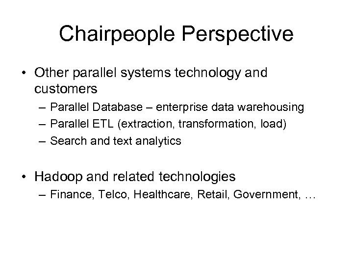 Chairpeople Perspective • Other parallel systems technology and customers – Parallel Database – enterprise