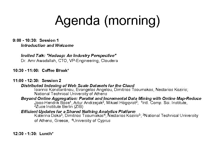 Agenda (morning) 9: 00 - 10: 30: Session 1 Introduction and Welcome Invited Talk: