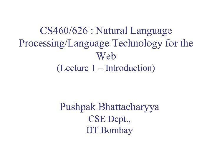 CS 460/626 : Natural Language Processing/Language Technology for the Web (Lecture 1 – Introduction)