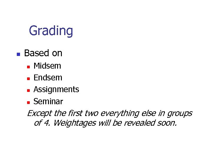 Grading n Based on n n Midsem Endsem Assignments Seminar Except the first two