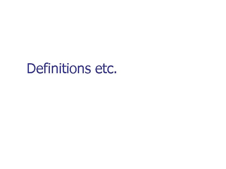 Definitions etc.