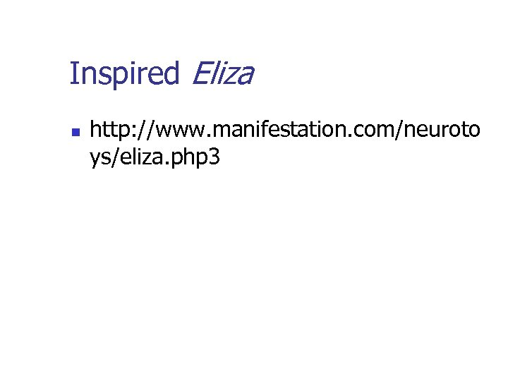 Inspired Eliza n http: //www. manifestation. com/neuroto ys/eliza. php 3