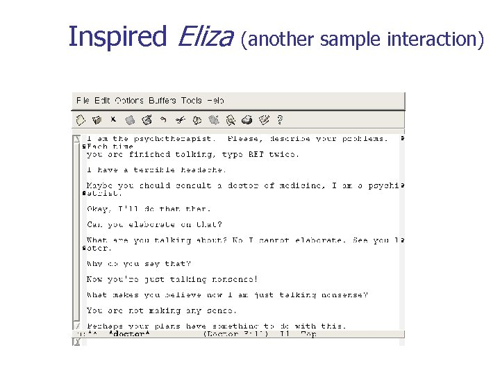 Inspired Eliza n (another sample interaction) A Sample of Interaction: