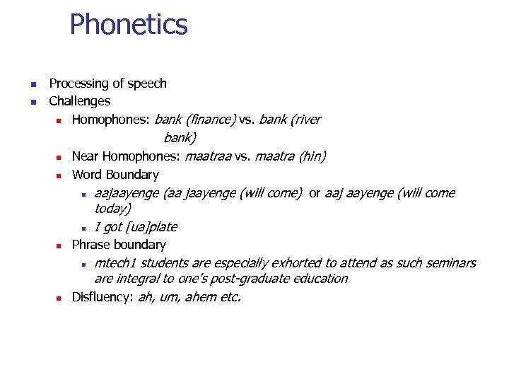 Phonetics n n Processing of speech Challenges n Homophones: bank (finance) vs. bank (river